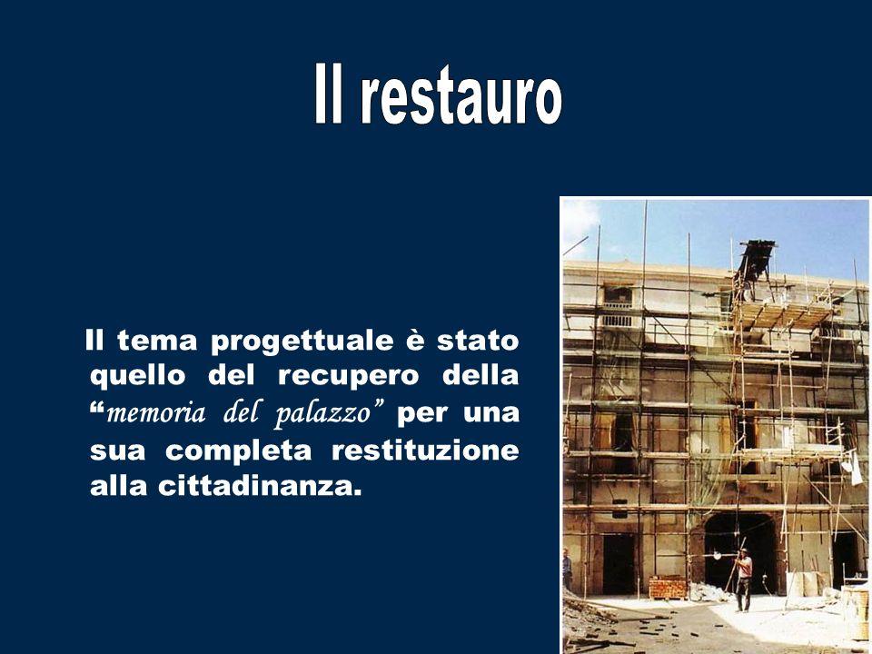 Il restauro Il tema progettuale è stato quello del recupero della memoria del palazzo per una sua completa restituzione alla cittadinanza.