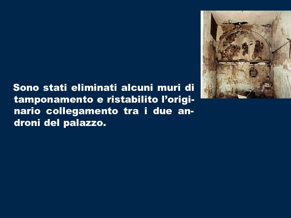 Sono stati eliminati alcuni muri di tamponamento e ristabilito l'origi-nario collegamento tra i due an-droni del palazzo.