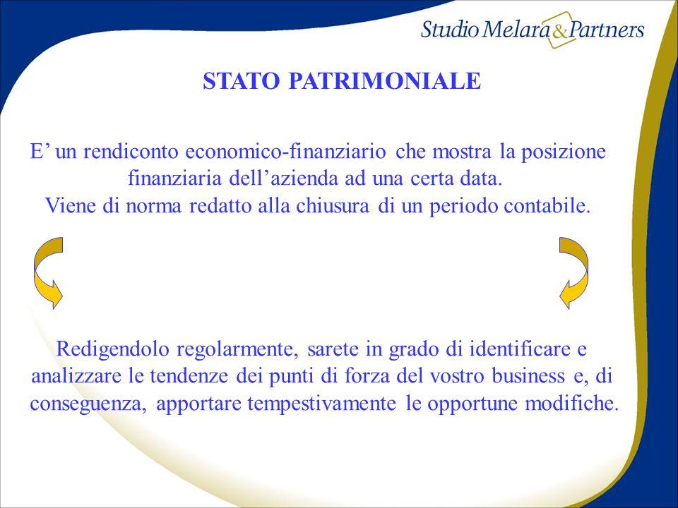 STATO PATRIMONIALE E' un rendiconto economico-finanziario che mostra la posizione. finanziaria dell'azienda ad una certa data.