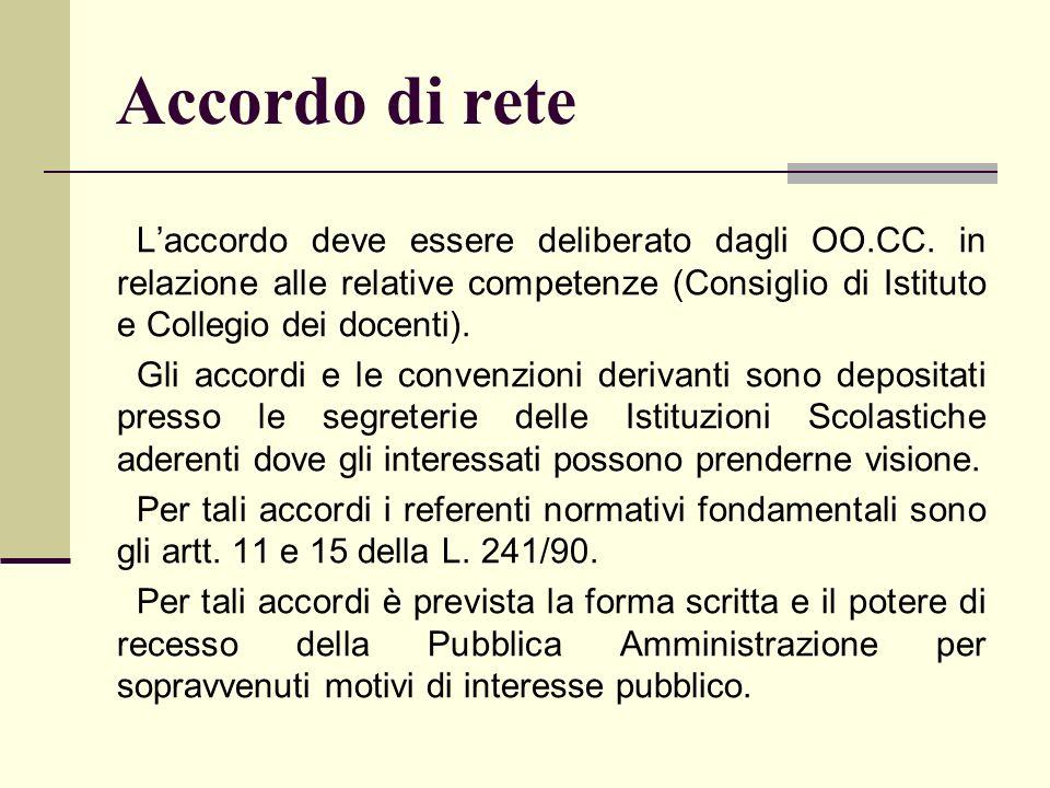 Accordo di rete L'accordo deve essere deliberato dagli OO.CC. in relazione alle relative competenze (Consiglio di Istituto e Collegio dei docenti).
