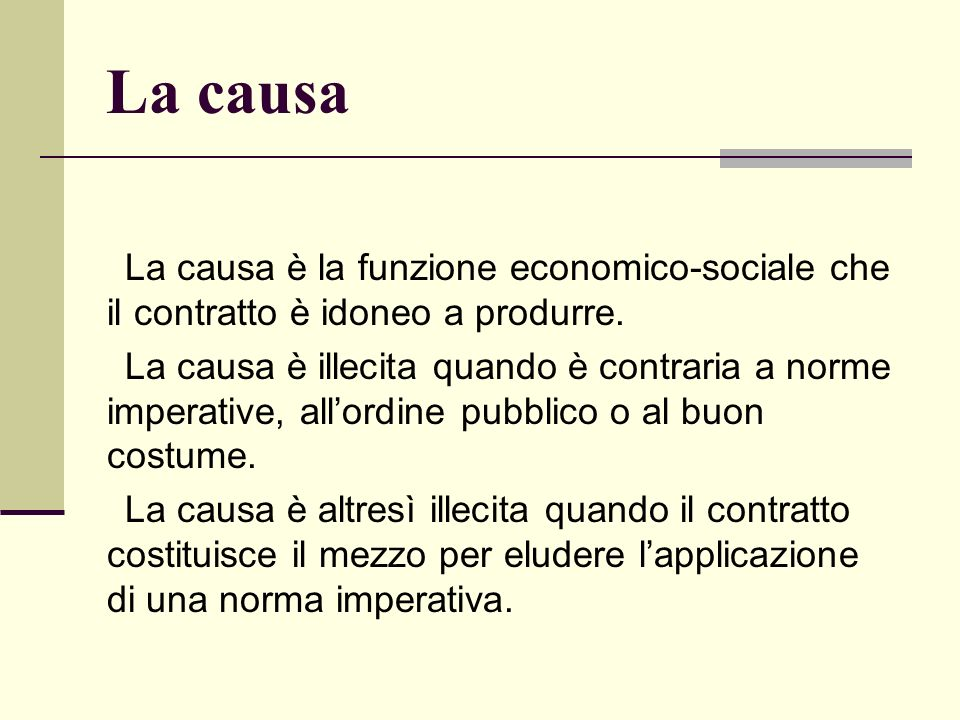 La causa La causa è la funzione economico-sociale che il contratto è idoneo a produrre.