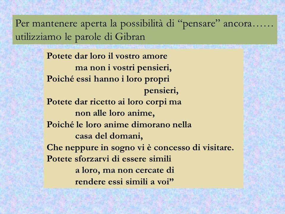 Per mantenere aperta la possibilità di pensare ancora…… utilizziamo le parole di Gibran