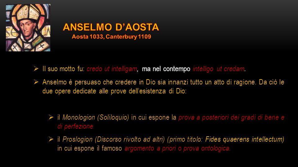 ANSELMO D'AOSTA Aosta 1033, Canterbury 1109. Il suo motto fu: credo ut intelligam, ma nel contempo intelligo ut credam.