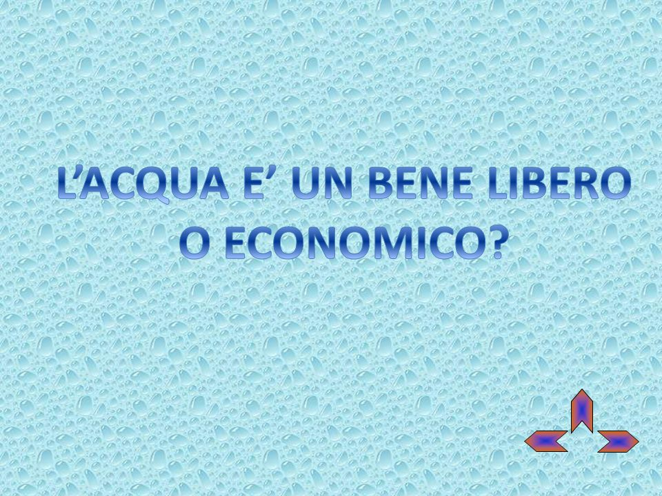 L'ACQUA E' UN BENE LIBERO O ECONOMICO