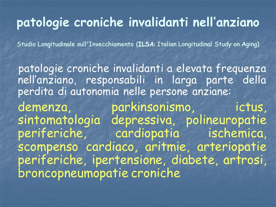 patologie croniche invalidanti nell'anziano Studio Longitudinale sull Invecchiamento (ILSA: Italian Longitudinal Study on Aging)