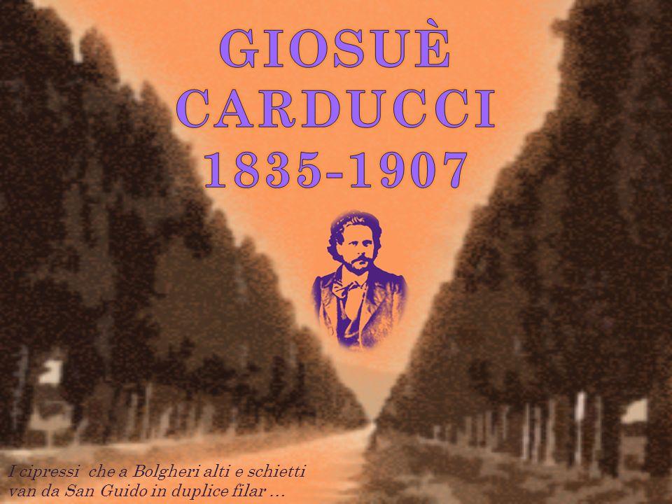 GIOSUÈ CARDUCCI 1835-1907 I cipressi che a Bolgheri alti e schietti