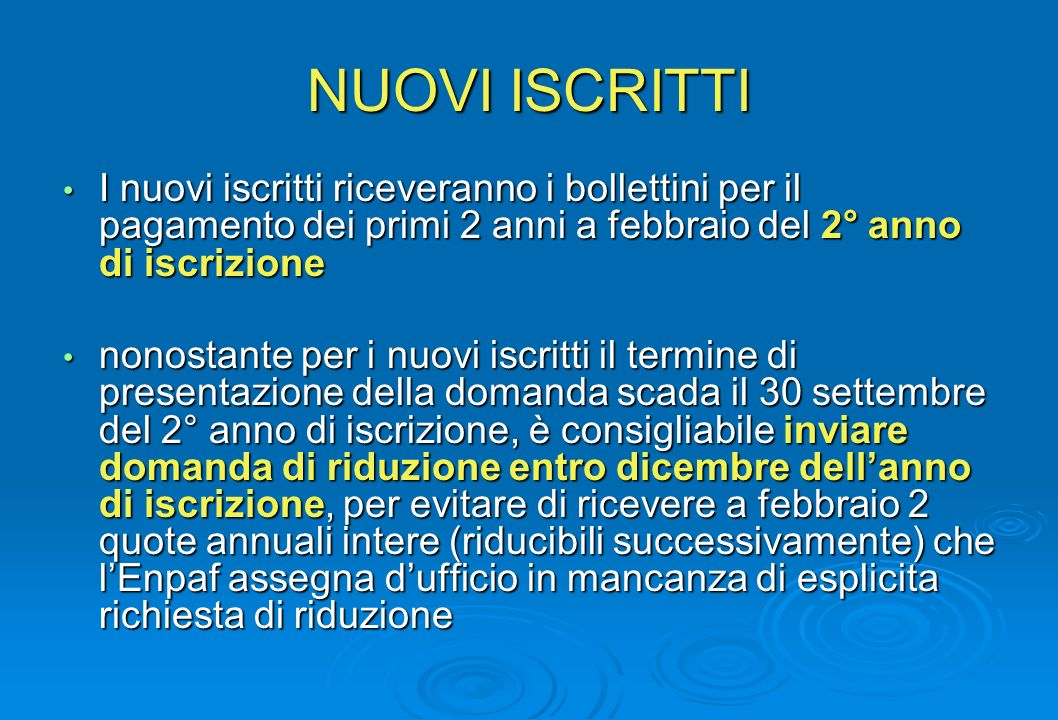 NUOVI ISCRITTI I nuovi iscritti riceveranno i bollettini per il pagamento dei primi 2 anni a febbraio del 2° anno di iscrizione.