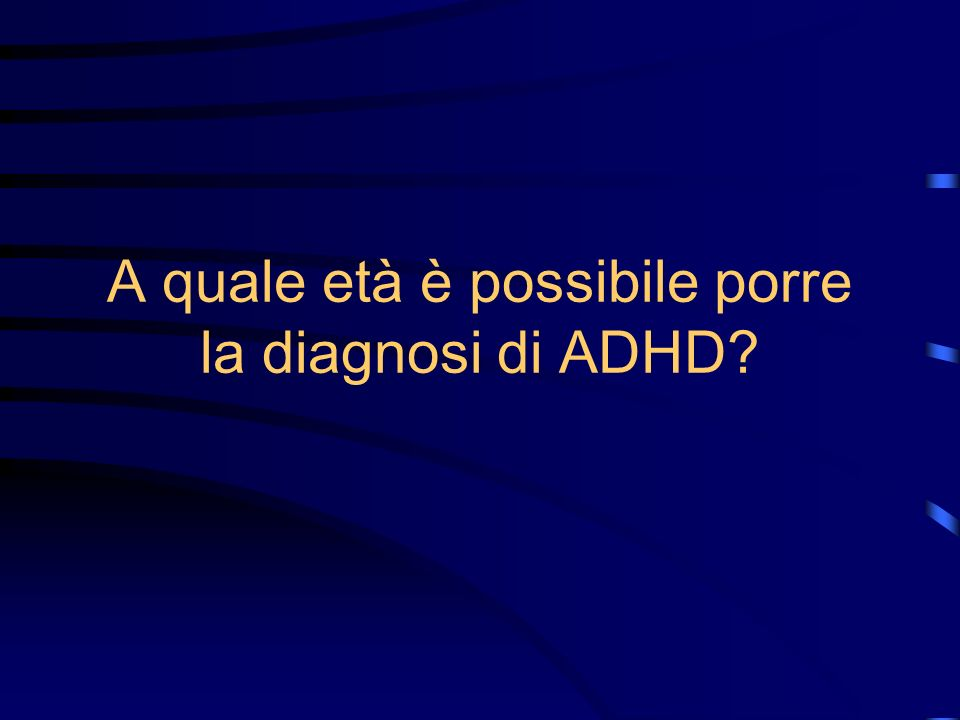 A quale età è possibile porre la diagnosi di ADHD