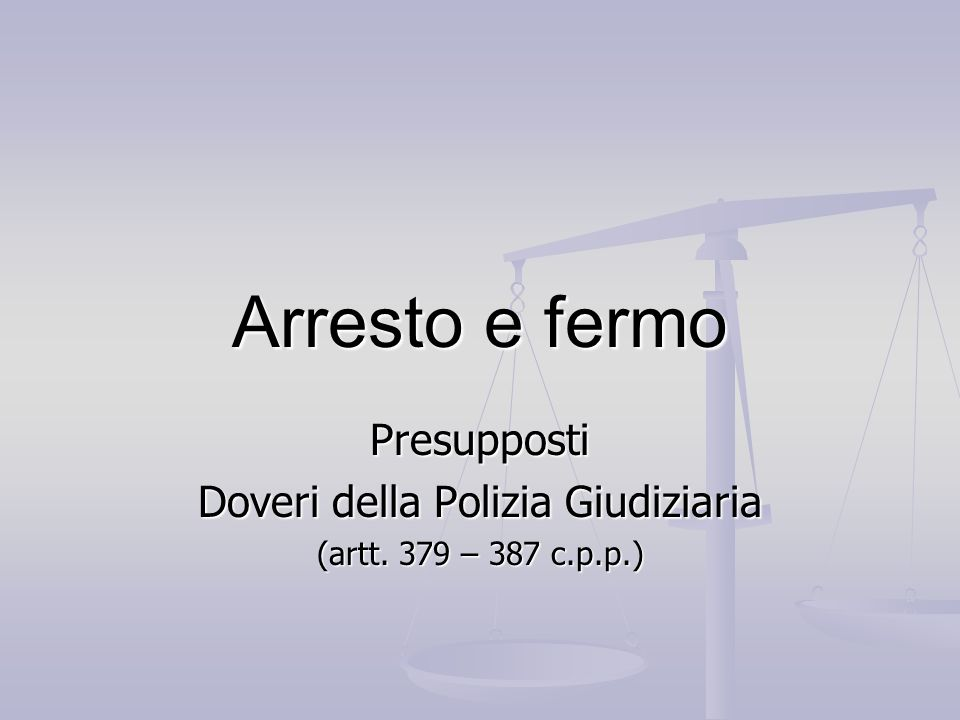 Presupposti Doveri della Polizia Giudiziaria (artt. 379 – 387 c.p.p.)