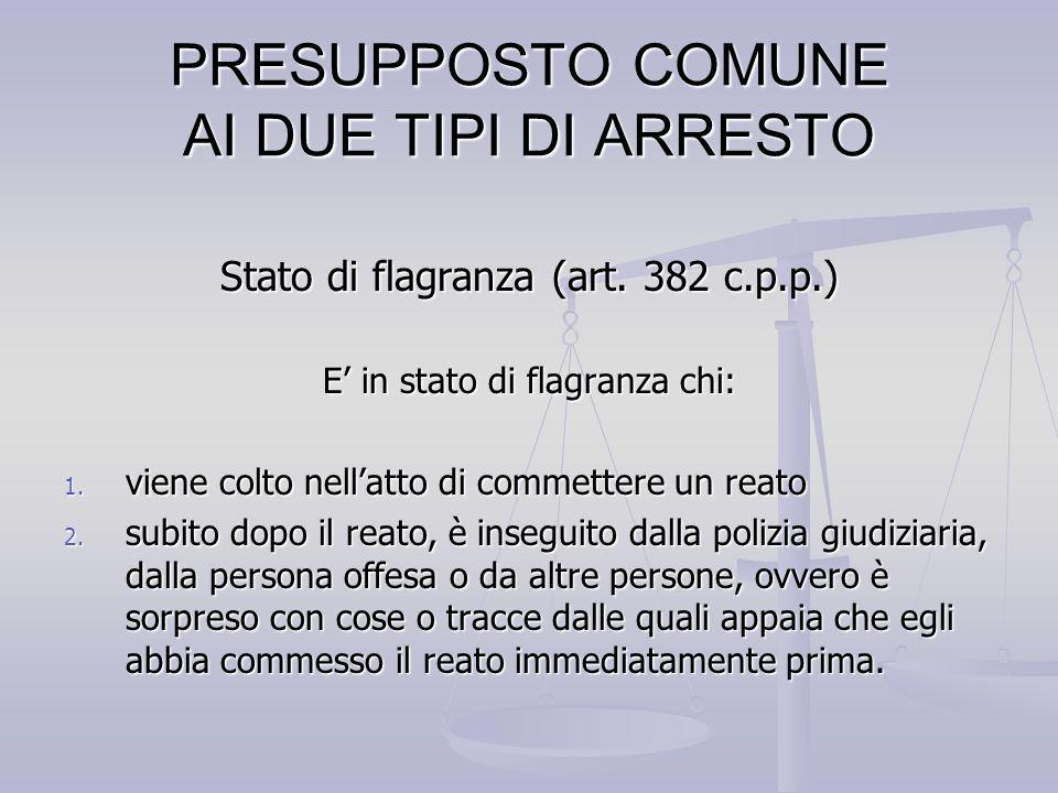 PRESUPPOSTO COMUNE AI DUE TIPI DI ARRESTO