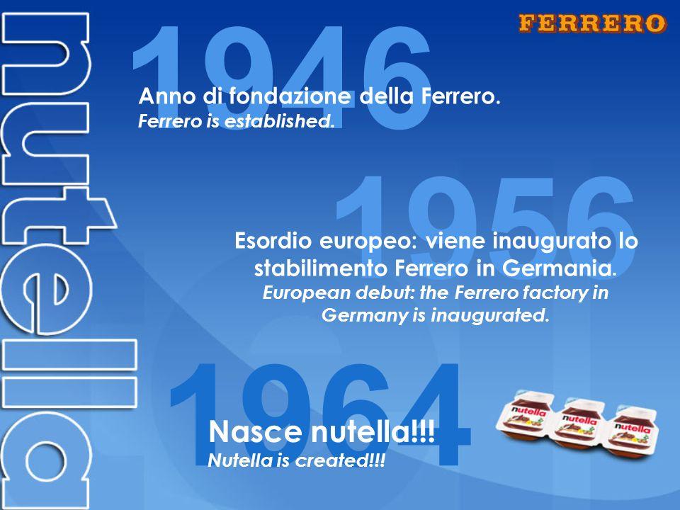 1946 1956 1964 Nasce nutella!!! Anno di fondazione della Ferrero.