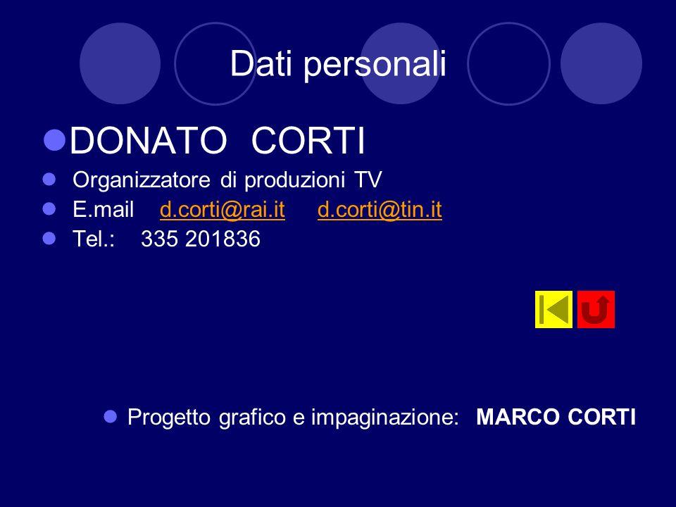 DONATO CORTI Dati personali Organizzatore di produzioni TV