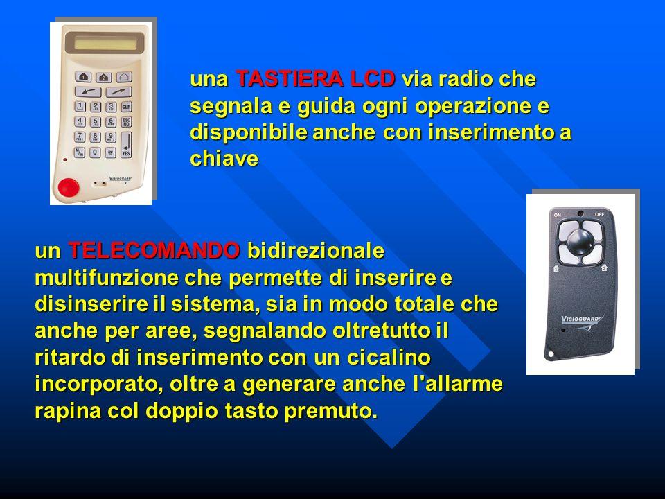 una TASTIERA LCD via radio che segnala e guida ogni operazione e disponibile anche con inserimento a chiave