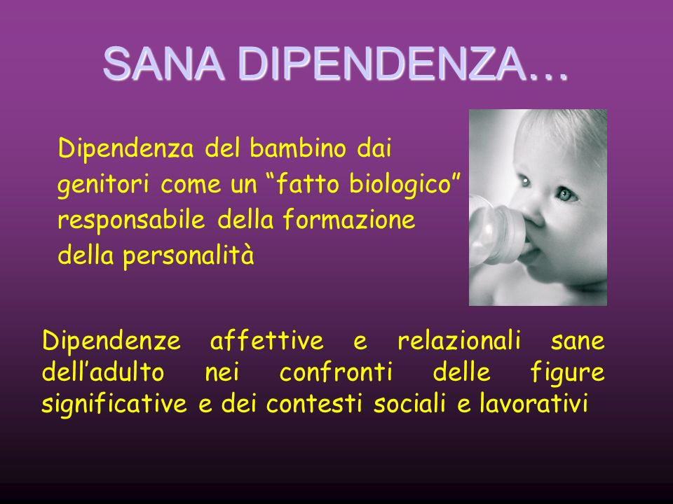 SANA DIPENDENZA… Dipendenza del bambino dai