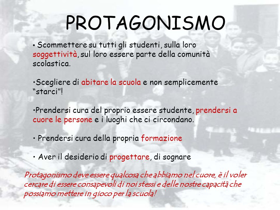 PROTAGONISMO Scommettere su tutti gli studenti, sulla loro soggettività, sul loro essere parte della comunità scolastica.