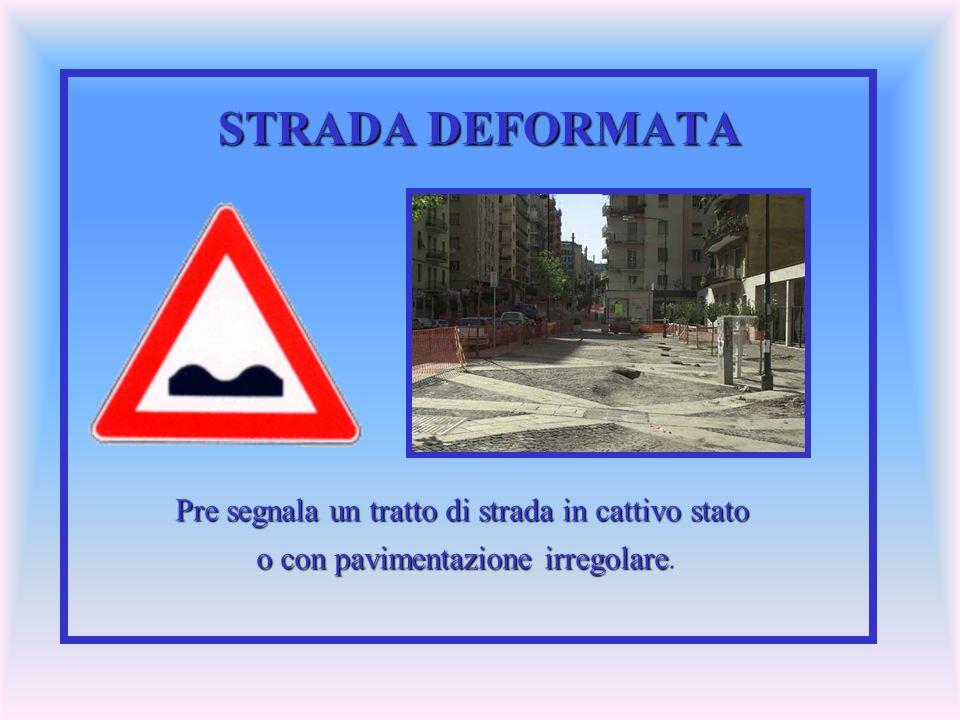 STRADA DEFORMATA Pre segnala un tratto di strada in cattivo stato