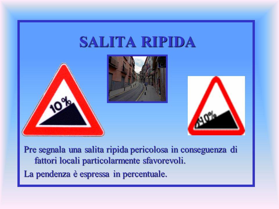 SALITA RIPIDA Pre segnala una salita ripida pericolosa in conseguenza di fattori locali particolarmente sfavorevoli.