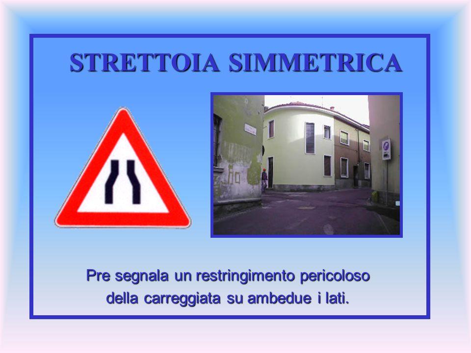 STRETTOIA SIMMETRICA Pre segnala un restringimento pericoloso