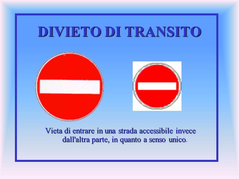 DIVIETO DI TRANSITO Vieta di entrare in una strada accessibile invece dall altra parte, in quanto a senso unico.