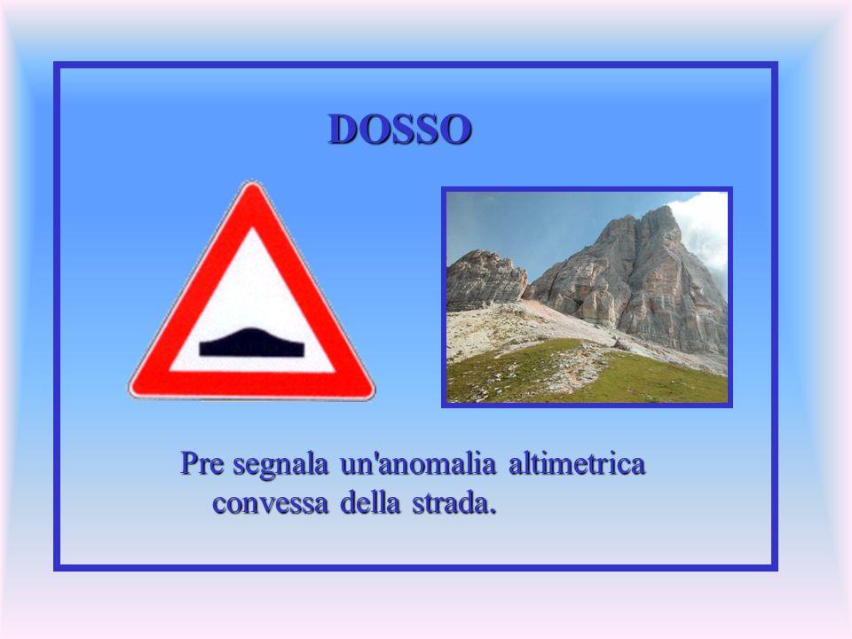 DOSSO Pre segnala un anomalia altimetrica convessa della strada.