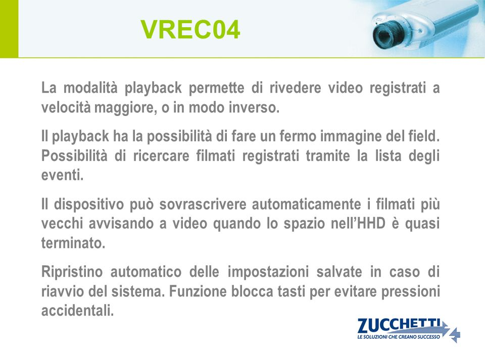 VREC04 La modalità playback permette di rivedere video registrati a velocità maggiore, o in modo inverso.
