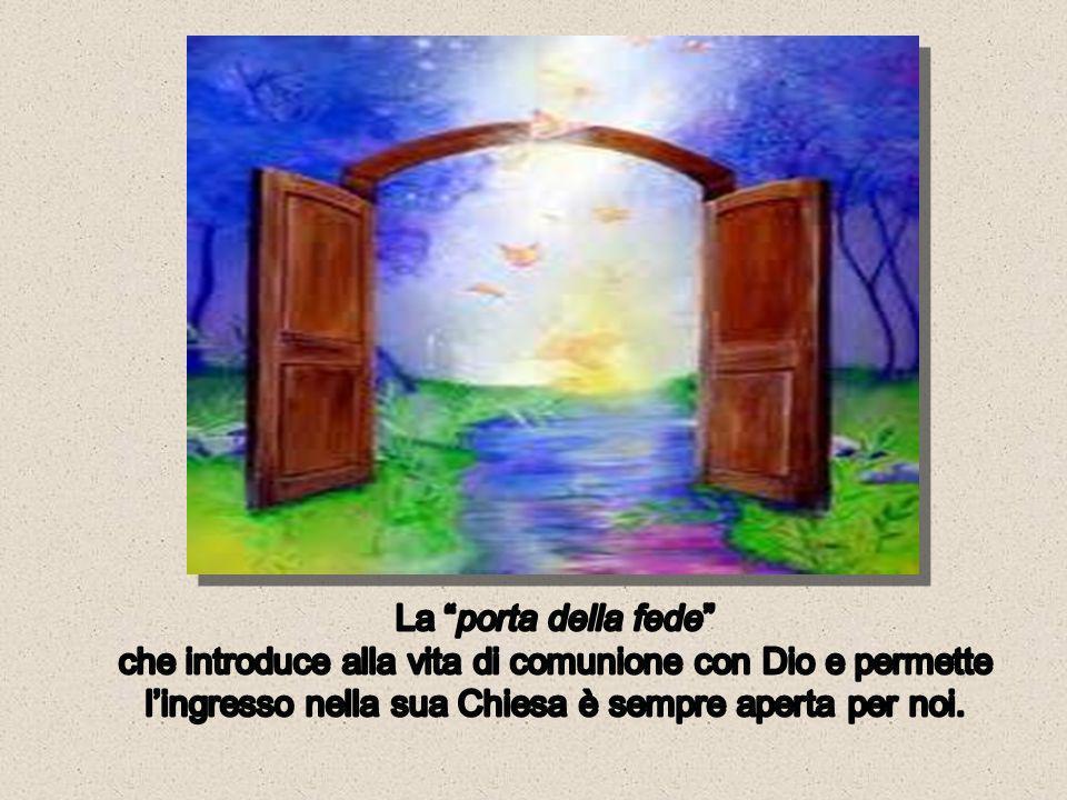 La porta della fede che introduce alla vita di comunione con Dio e permette l'ingresso nella sua Chiesa è sempre aperta per noi.