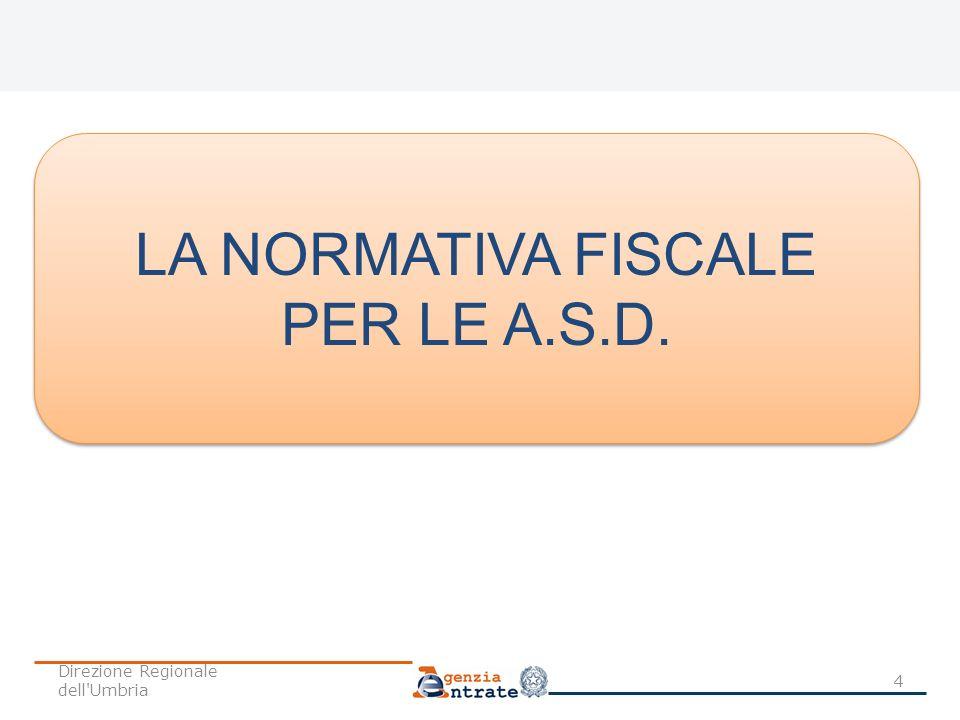 LA NORMATIVA FISCALE PER LE A.S.D. Direzione Regionale dell Umbria