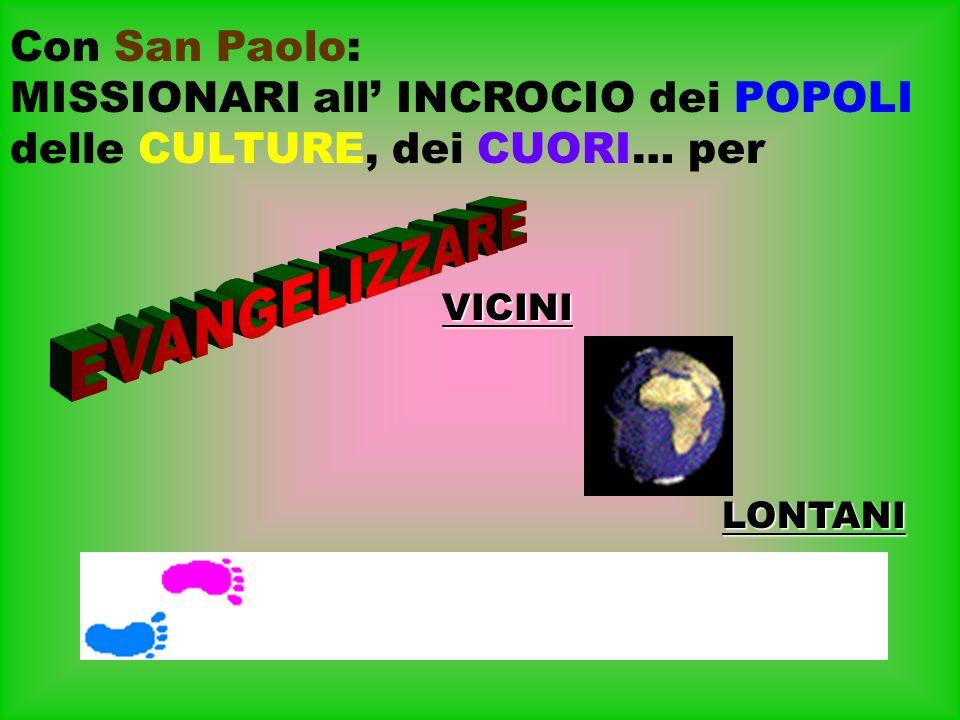 Con San Paolo: MISSIONARI all' INCROCIO dei POPOLI delle CULTURE, dei CUORI… per