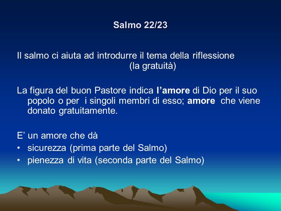 Salmo 22/23Il salmo ci aiuta ad introdurre il tema della riflessione (la gratuità)