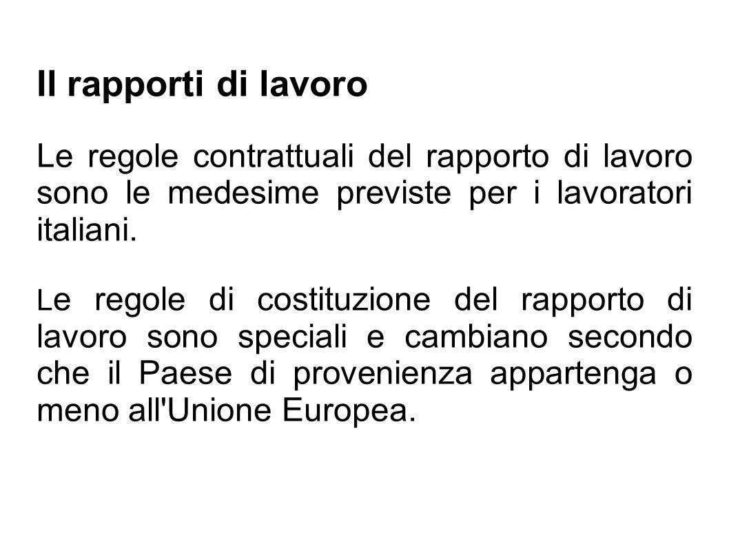 Il rapporti di lavoro Le regole contrattuali del rapporto di lavoro sono le medesime previste per i lavoratori italiani.