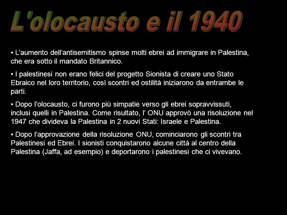 L olocausto e il 1940 L'aumento dell'antisemitismo spinse molti ebrei ad immigrare in Palestina, che era sotto il mandato Britannico.