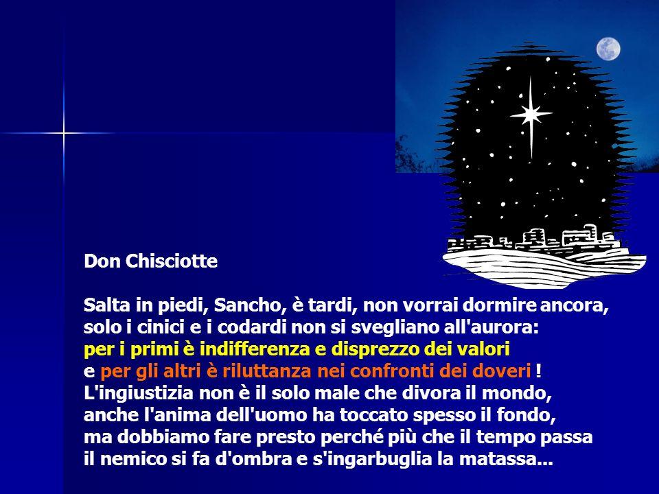 Don Chisciotte Salta in piedi, Sancho, è tardi, non vorrai dormire ancora, solo i cinici e i codardi non si svegliano all aurora: per i primi è indifferenza e disprezzo dei valori e per gli altri è riluttanza nei confronti dei doveri .