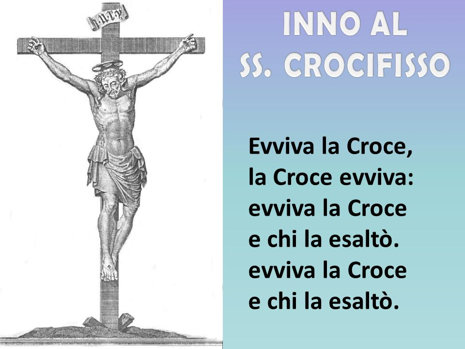 la Croce evviva: evviva la Croce e chi la esaltò. evviva la Croce