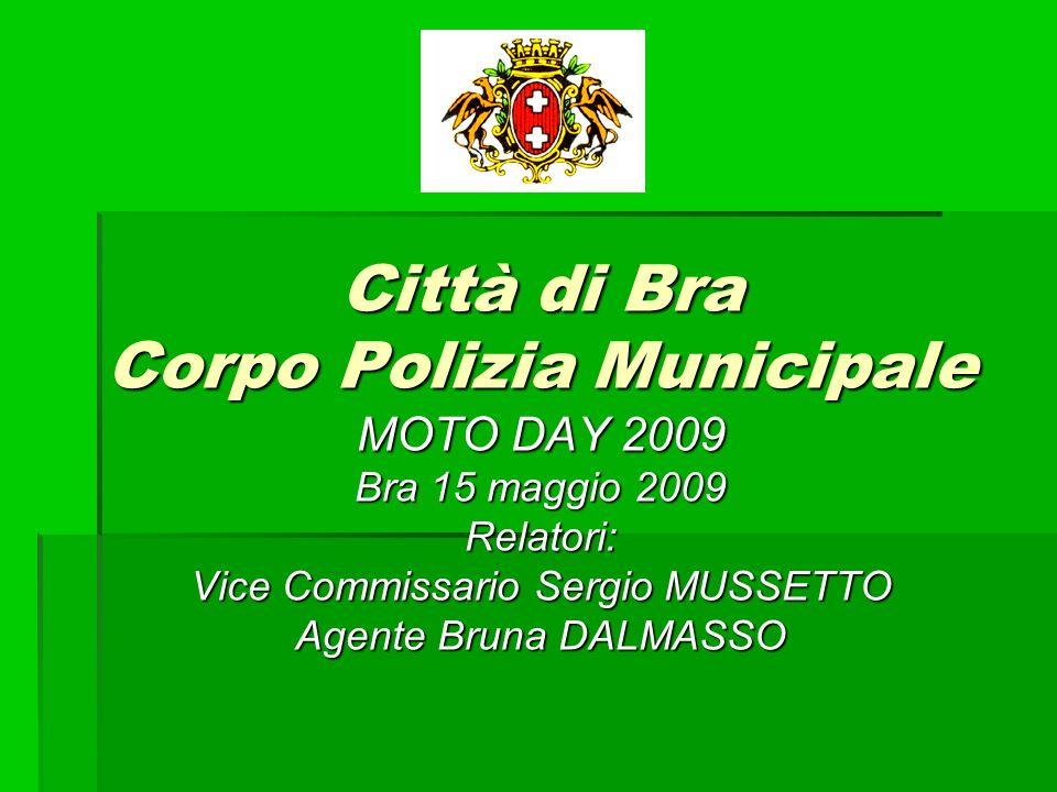 Città di Bra Corpo Polizia Municipale MOTO DAY 2009 Bra 15 maggio 2009 Relatori: Vice Commissario Sergio MUSSETTO Agente Bruna DALMASSO