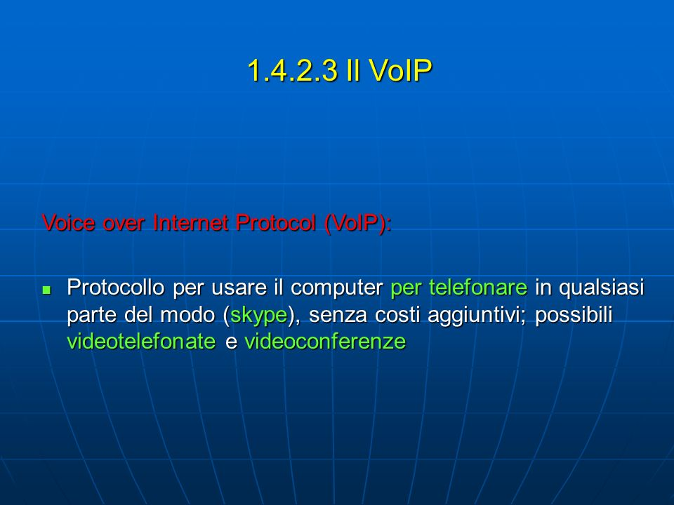 1.4.2.3 Il VoIP Voice over Internet Protocol (VoIP):