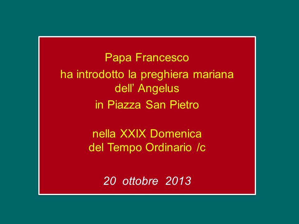 Papa Francesco ha introdotto la preghiera mariana dell' Angelus in Piazza San Pietro nella XXIX Domenica del Tempo Ordinario /c 20 ottobre 2013