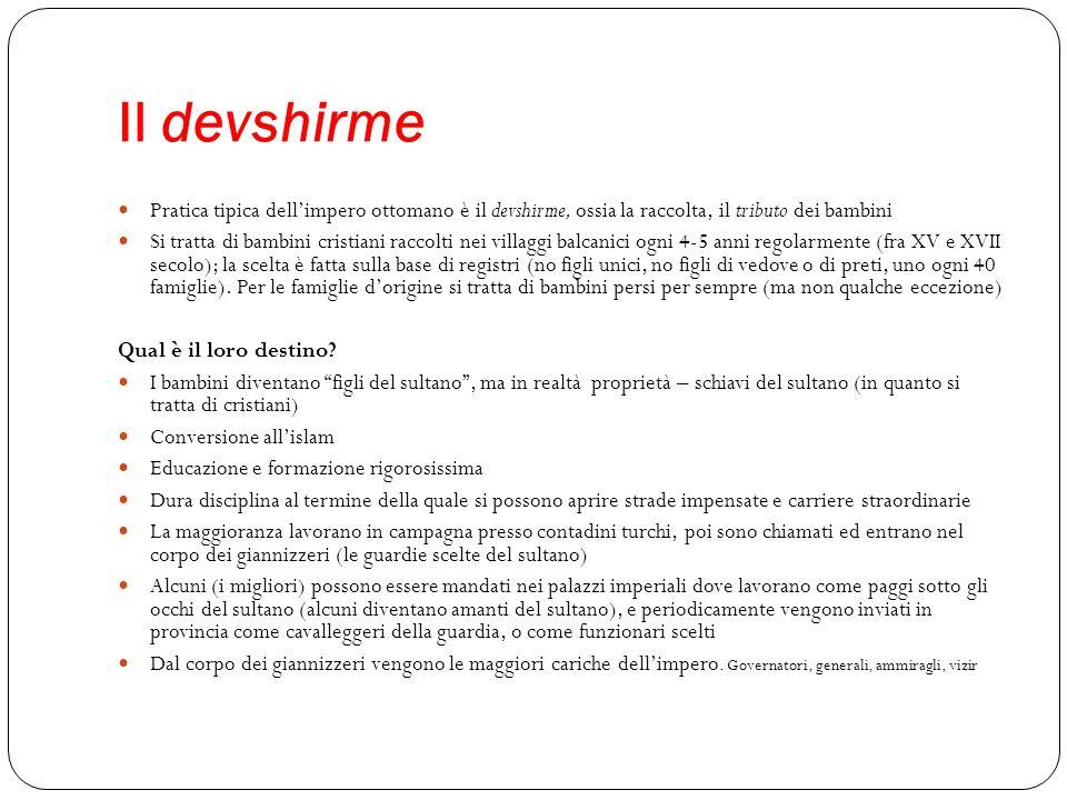 Il devshirme Pratica tipica dell'impero ottomano è il devshirme, ossia la raccolta, il tributo dei bambini.