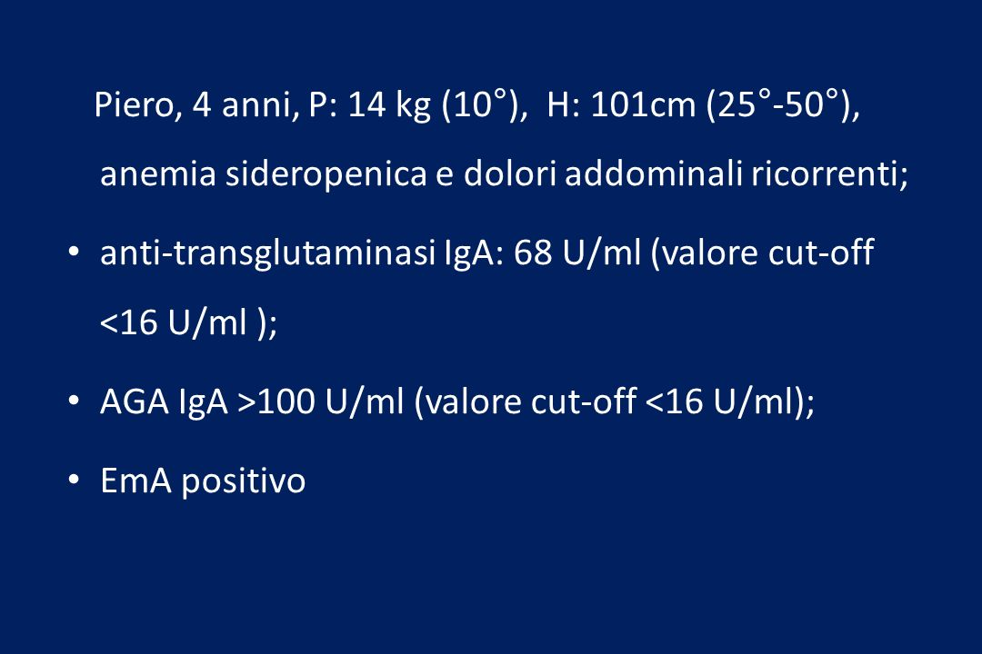 anti-transglutaminasi IgA: 68 U/ml (valore cut-off <16 U/ml );