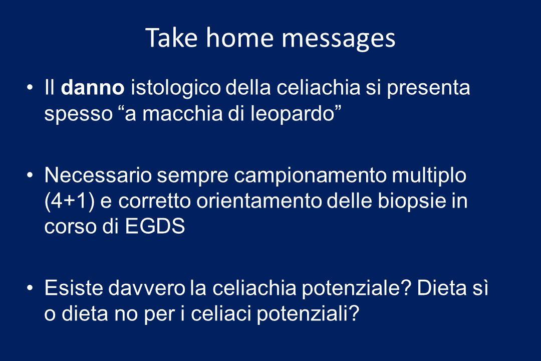 Take home messages Il danno istologico della celiachia si presenta spesso a macchia di leopardo