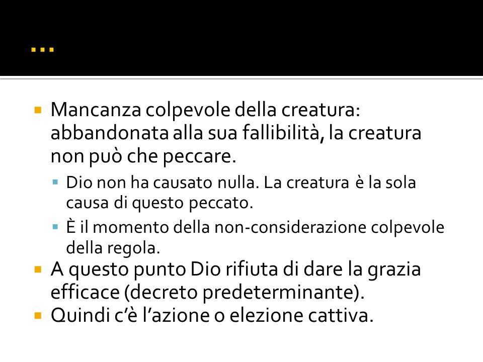 … Mancanza colpevole della creatura: abbandonata alla sua fallibilità, la creatura non può che peccare.