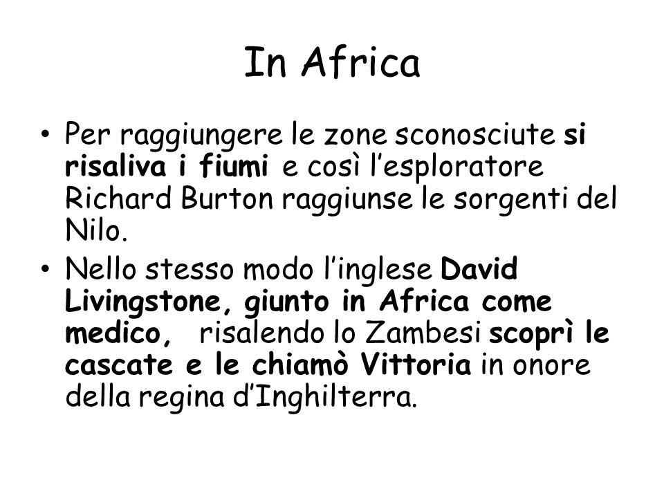 In Africa Per raggiungere le zone sconosciute si risaliva i fiumi e così l'esploratore Richard Burton raggiunse le sorgenti del Nilo.