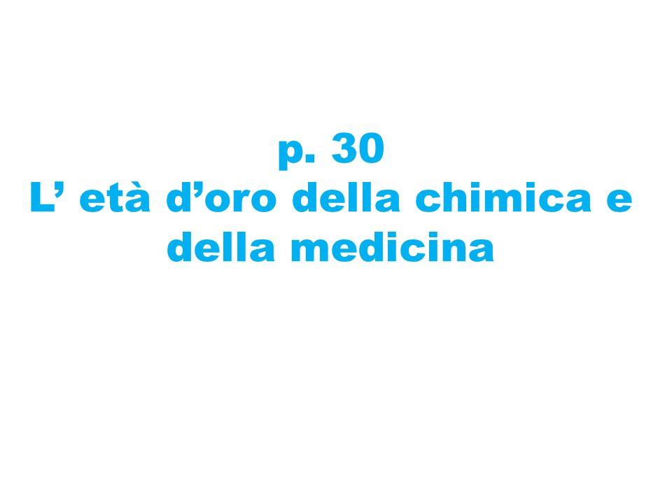 p. 30 L' età d'oro della chimica e della medicina