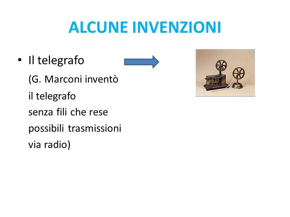 ALCUNE INVENZIONI Il telegrafo (G. Marconi inventò il telegrafo