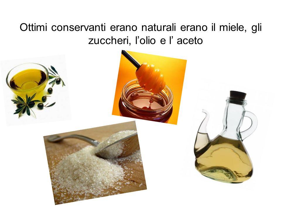 Ottimi conservanti erano naturali erano il miele, gli zuccheri, l'olio e l' aceto