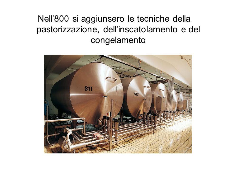 Nell'800 si aggiunsero le tecniche della pastorizzazione, dell'inscatolamento e del congelamento