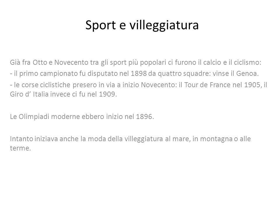 Sport e villeggiatura Già fra Otto e Novecento tra gli sport più popolari ci furono il calcio e il ciclismo: