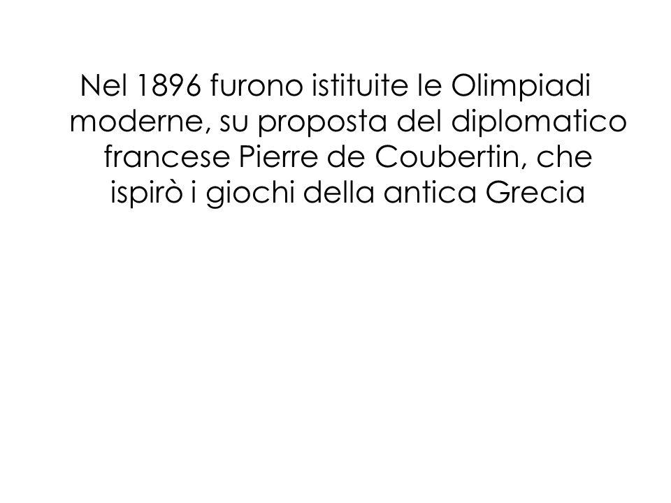 Nel 1896 furono istituite le Olimpiadi moderne, su proposta del diplomatico francese Pierre de Coubertin, che ispirò i giochi della antica Grecia