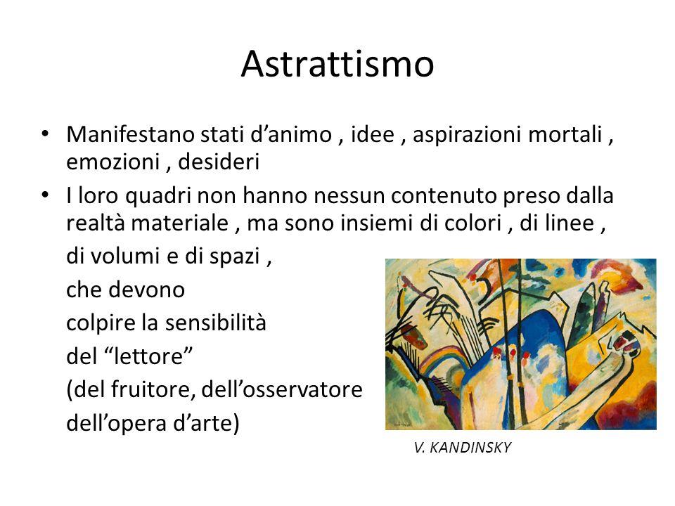 Astrattismo Manifestano stati d'animo , idee , aspirazioni mortali , emozioni , desideri.