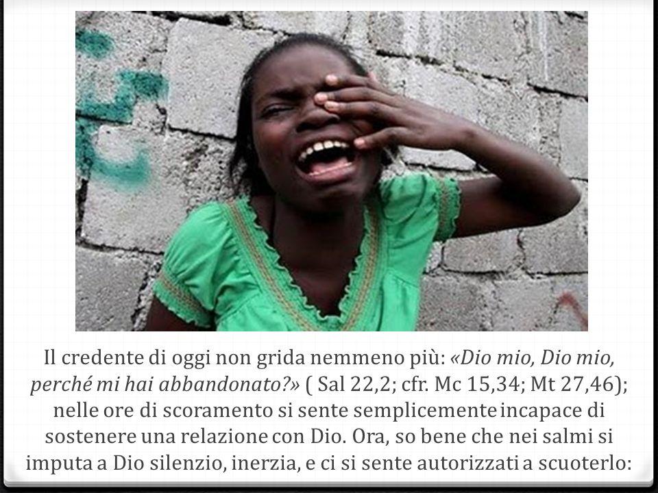 Il credente di oggi non grida nemmeno più: «Dio mio, Dio mio, perché mi hai abbandonato » ( Sal 22,2; cfr.