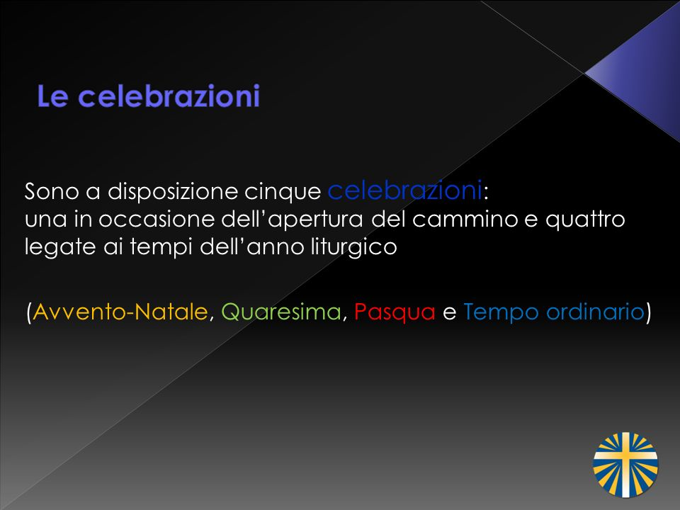Le celebrazioni Sono a disposizione cinque celebrazioni: una in occasione dell'apertura del cammino e quattro legate ai tempi dell'anno liturgico.